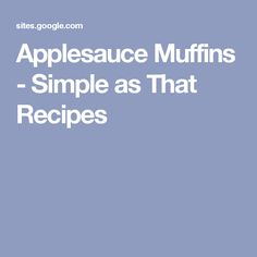 Applesauce Muffins - Simple as That Recipes