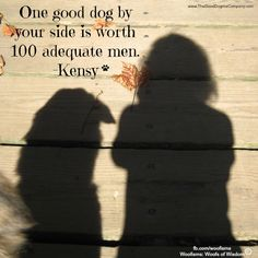 Ladies…never sell yourself short, make sure your man lives up to your dog's standards.