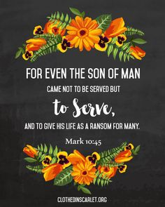 {Free Printable Bible Verse} Mark 10:45 – For even the Son of Man came not to be served but to serve, and to give his life as a ransom for many.