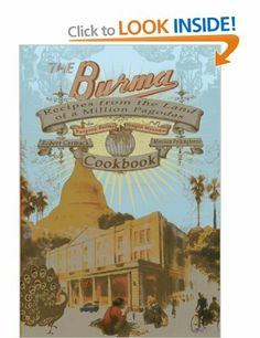 TMy latest book - he Burma Cookbook: Recipes from the Land of a Million Pagodas Robert Carmack, Morrison Polkinghorne