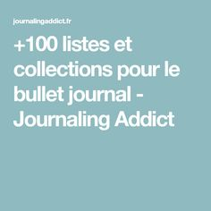 listes et collections pour le bullet journal - Journaling Addict Bullet Journal Journaling, Bujo, The 100, Addiction, Collections, Organizing, Budget, Articles, Day Planners