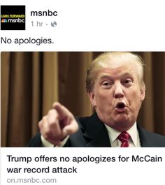 """Why are Republicans telling Trump to apologize to McCain? Since President Obama was elected they've made it the norm to be Nasty, Rude, Offensive, Lie, Bigoted and Destructive. Now everybody's up in arms because they think Trump crossed the line.....Republicans have crossed the line and been completely """"Out of Control"""" for the last 7 years!!! I for one hope Trump keeps running his Big Mouth to remind people just how Awful Republicans Are!!!!"""
