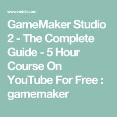 GameMaker Studio 2 - The Complete Guide - 5 Hour Course On YouTube For Free : gamemaker