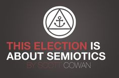 An election can be about semiotics.