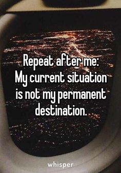 My current situation is not my permanent destination •