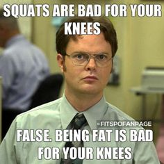 You only have to see knee cottage cheese once to learn to love squats.