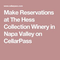 Make Reservations at The Hess Collection Winery in Napa Valley on CellarPass