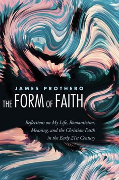 The Form of Faith (Reflections on My Life, Romanticism, Meaning, and the Christian Faith in the Early 21st Century; BY James Prothero; Imprint: Resource Publications). This book is a hybrid work, part spiritual autobiography and part essay—a style that stands in a long and honorable line going back to Lewis, Newman, and ultimately Augustine. Moreover, this work was created in response to the question that loomed large in the author's mind and with which he still wrestles: how does one live…