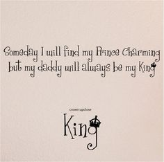 Someday I will find my Prince Charming but  my daddy will always be my King   vinyl lettering decal wall sticker