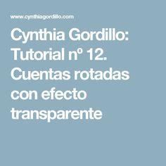 Cynthia Gordillo: Tutorial nº 12. Cuentas rotadas con efecto transparente
