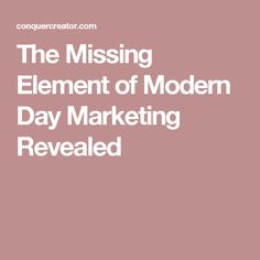 The Missing Element of Modern Day Marketing Revealed