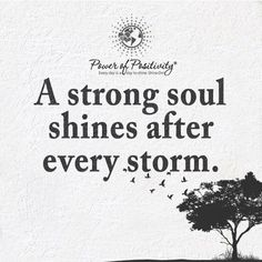 A strong soul shines after every storm. ✯