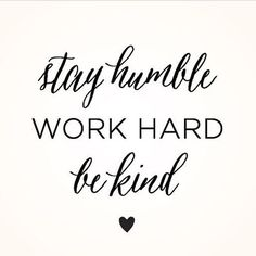 Stay humble. Work hard. Be kind. (Via chicklitdesigns on Instagram) // life motto