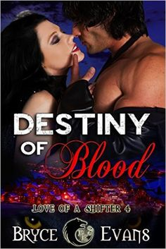 Destiny of Blood (Love of a Shifter Book 4) - Kindle edition by Bryce Evans. Paranormal Romance Kindle eBooks @ Amazon.com.