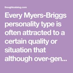 Every Myers-Briggs personality type is often attracted to a certain quality or situation that although over-generalised and cliche, can actually be quite relatable.