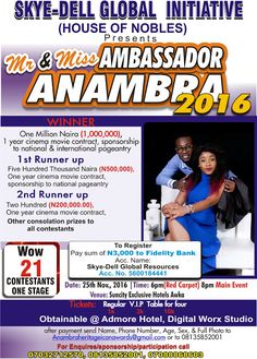 MR AND MISS AMBASSADOR 2016 REGISTRATION ON - APPLY NOW   As Anambra marks 25years Skye-Dell Global Initiative (House of Nobles) presents Mr & Miss AMBASSADOR 2016.  To register  Pay sun of N3000 to Account no: 5600184441 Account name: Skye-Dell Global Resources Bank: Fidelity Bank Plc.  After payment send  Name Phone Number Age Sex and Nice Studio Photo to anambraheritageiconawards@gmail.com  Entry is still on.  Prices  2nd runner up  Two hundred thousand naira (N200000) one year cinema…