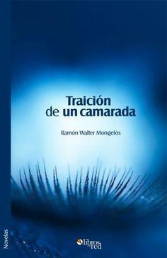 TRAICIÓN DE UN CAMARADA - Ramón Walter Mongelós - Novelas