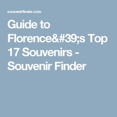 Guide to Florence's Top 17 Souvenirs - Souvenir Finder