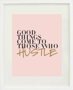 Good things come to those who hustle - framed print - more on www.murraymitchell.com