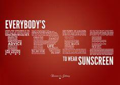 Everybody's free to wear sunscreen - Baz Luhrmann. YouTube Link: http://youtu.be/sTJ7AzBIJoI