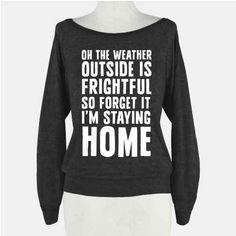 That means temperatures are dropping... 21 Tees That Completely Understand Your Winter Priorities