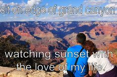 Before I die bucket list bucket-list Sit on the edge of the Grand Canyon while watching sunset with the love of my life.
