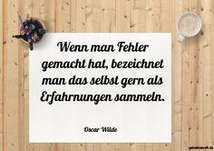 Wenn man Fehler gemacht hat, bezeichnet man das selbst gern als Erfahrnungen sammeln. ... gefunden auf https://www.geheimekraft.de/spruch/551