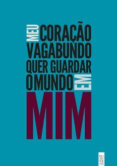 Meu coração vagabundo quer guardar o mundo em mim. Caetano Veloso