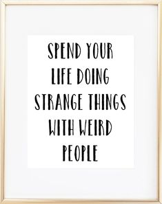 Spend Your Life Doing Strange Things With Weird People Print #nutritiontextbooksandworkbooks,