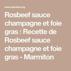 Rosbeef sauce champagne et foie gras : Recette de Rosbeef sauce champagne et foie gras - Marmiton