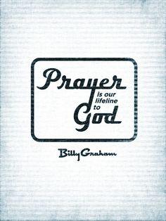 """Prayer is our lifeline to God."" - Billy Graham"
