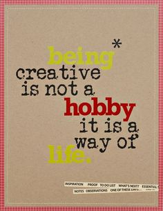 Creative = way of life Citation Creation, Citation Art, Quotes To Live By, Me Quotes, Motivational Quotes, Inspirational Quotes, Quotes Images, Qoutes, Cool Words