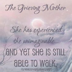 go through the motions of life.her traveling companions now are: sorrow and grief My mom Phyllis I Miss My Daughter, My Beautiful Daughter, Infant Loss Awareness, Missing My Son, Grieving Mother, Pregnancy And Infant Loss, Stillborn, My Champion, Child Loss