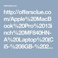 http://offersclue.com/Apple%20MacBook%20Pro%2013inch%20MF840HN-A%20Laptop%20(Ci5-%208GB-%20256GB%20SSD-%20Mac%20OS%20X%20Yosemite)-394