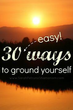 30 easy ways to ground yourself! from Sarah Petruno Shamana