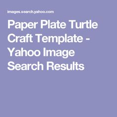 Paper Plate Turtle Craft Template - Yahoo Image Search Results