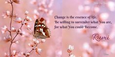Change is the essence of life. Be willing to surrender what you are, for what you could become ⊰♡⊱ Rumi #Rumi #Rumiquote #Vesna