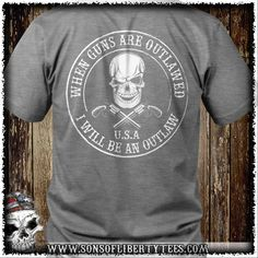 When guns are outlawed. I will be an outlaw. T-shirt.