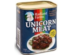 Canned Unicorn Meat: Comes with a warning that you can't actually eat it. What with unicorns being so rare and all.