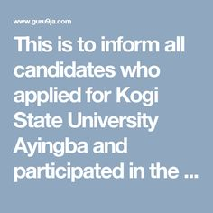 This is to inform all candidates who applied for Kogi State University Ayingba and participated in the screening that the screening results...