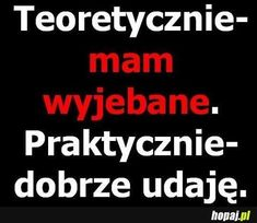 wyjebane, a będzie ci dane Daily Quotes, True Quotes, Funny Quotes, Behavior Quotes, Some Words, Good Advice, True Stories, Sentences, Quotations