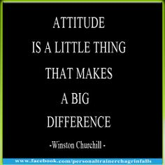 """""""Attitude is a little thing that makes a big difference."""" -  Winston Churchill"""