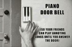 Funny pictures about The Piano Door Bell. Oh, and cool pics about The Piano Door Bell. Also, The Piano Door Bell photos. Annoying Songs, Take My Money, New Hobbies, Annoyed, My Dream Home, Dream Homes, Dream Big, Laugh Out Loud, I Laughed