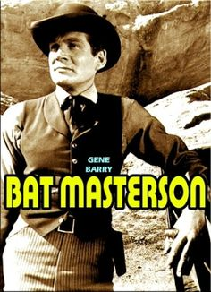 BAT MASTERSON - is an American Western television series which showed a fictionalized account of the life of real-life marshal/gambler/dandy Bat Masterson. The title character was played by Gene Barry and the half-hour black-and-white shows ran on NBC from 1958 to 1961. The series was produced by Ziv Television Productions, the company responsible for such hit series as Sea Hunt and Highway Patrol.