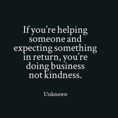 Giving without expectation of return = best-more to give--like forgiveness' irony: forgiving ends up a gift to yourself.