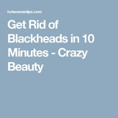 Get Rid of Blackheads in 10 Minutes - Crazy Beauty