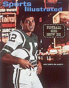 Joe Namath Grew up in neighboring town from were I lived.  Beaver Falls, Pennsylvania