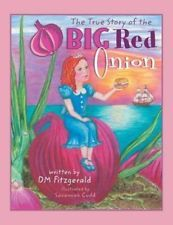 True Story of the Big Red Onion 9780989028851 by D M Fitzgerald, Paperback, NEW