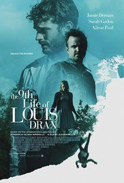 The 9th Life of Louis Drax A psychologist who begins working with a young boy who has suffered a near-fatal fall finds himself drawn into a mystery that tests the boundaries of fantasy and reality.