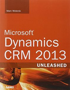 Microsoft Dynamics CRM 2013 Unleashed: Marc Wolenik: 9780672337031: Amazon.com: Books